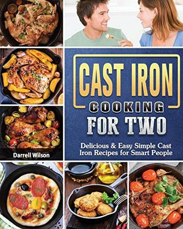 Cast Iron Cooking for Two: Delicious & Easy Simple Cast Iron Recipes for Smart People - Paperback