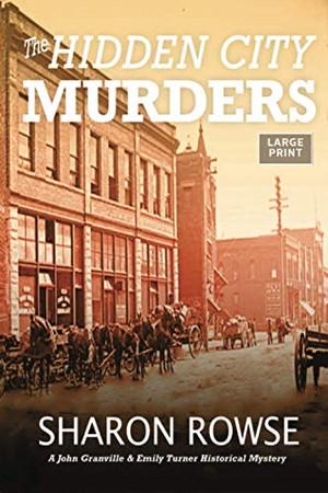 The Hidden City Murders (John Granville & Emily Turner Historical Mysteries: Large Print Editions)