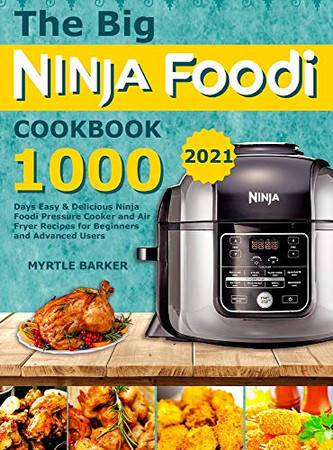 The Big Ninja Foodi Cookbook: 1000-Days Easy & Delicious Ninja Foodi Pressure Cooker and Air Fryer Recipes for Beginners and Advanced Users