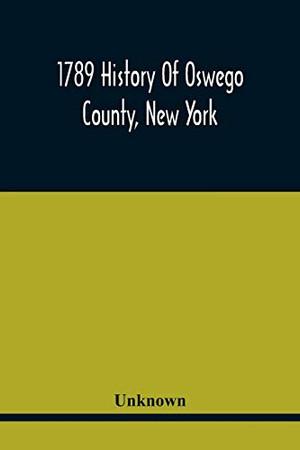 1789 History Of Oswego County, New York