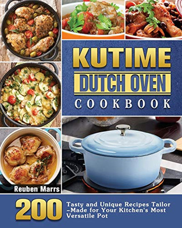KUTIME Dutch Oven Cookbook: 200 Tasty and Unique Recipes Tailor-Made for Your Kitchen's Most Versatile Pot - Paperback