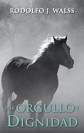 Por Orgullo y Dignidad (Spanish Edition) - Hardcover