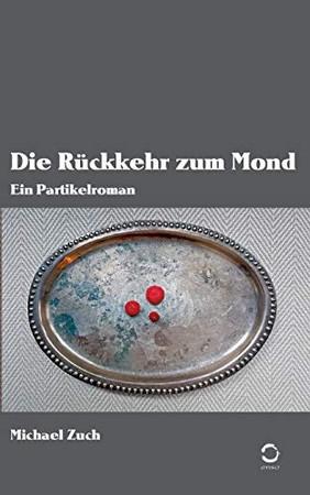 Die Rückkehr zum Mond: Ein Partikelroman (German Edition)