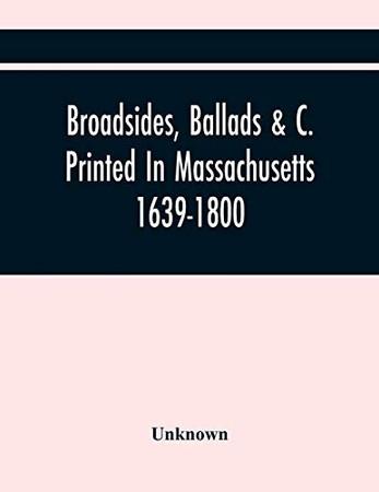 Broadsides, Ballads &C. Printed In Massachusetts 1639-1800 - 9789354445354