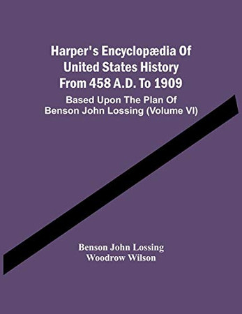 Harper'S Encyclopædia Of United States History From 458 A.D. To 1909: Based Upon The Plan Of Benson John Lossing (Volume Vi)