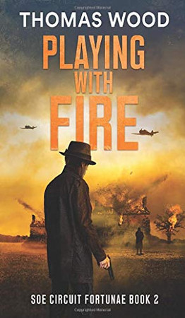Playing with Fire: SOE Circuit Fortunae Book 2