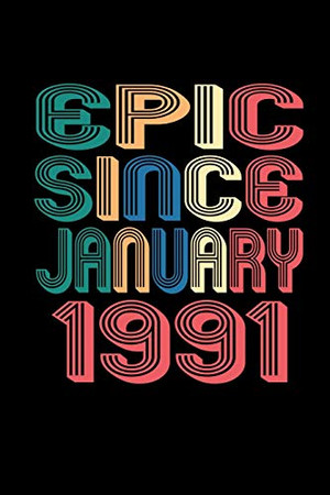 Epic Since January 1991: Birthday Gift for 29 Year Old Men and Women