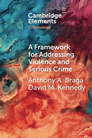 A Framework for Addressing Violence and Serious Crime (Elements in Criminology)