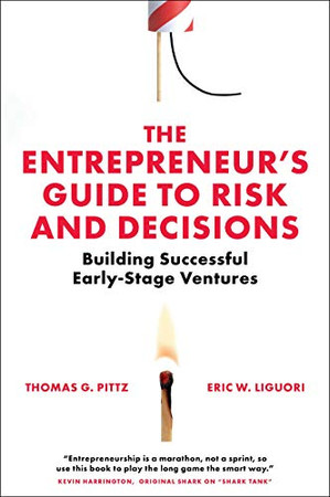 The Entrepreneur's Guide to Risk and Decisions: Building Successful Early-stage Ventures