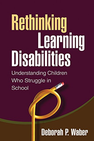 Rethinking Learning Disabilities: Understanding Children Who Struggle in School