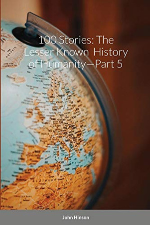 100 Stories: The Lesser Known History of Humanity-Part 5