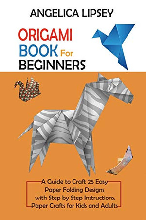 Origami Book for Beginners: A Guide to Craft 25 Easy Paper Folding Designs with Step by Step InstructionsPaper Crafts for Kids and Adults - Paperback