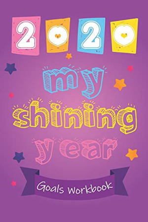 2020 My Shining Year Life Goals Workbook for kids: Goals Workbook for kids