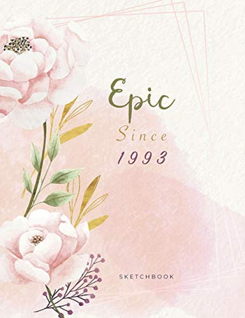 Epic Since 1993 SketchBook: Cute Notebook for Drawing, Writing, Painting, Sketching or Doodling: A perfect 8.5x11 Sketchbook to offer as a Birthday gift for Girls, Womens, artists and students !