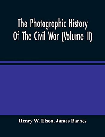 The Photographic History Of The Civil War (Volume Ii)