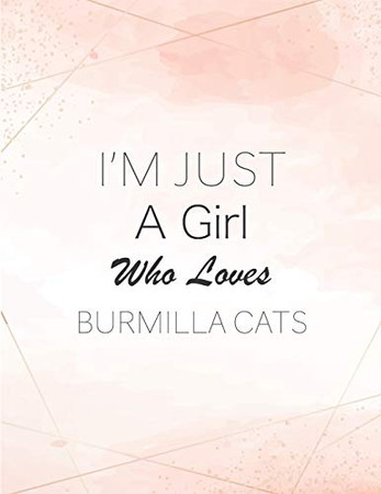 I'm Just A Girl Who Loves Burmilla Cats SketchBook: Cute Notebook for Drawing, Writing, Painting, Sketching or Doodling: A perfect 8.5x11 Sketchbook ... as a Birthday gift for Burmilla Cats Lovers!