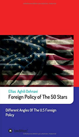 Foreign Policy of The 50 Stars: Different Angles of The U.S Foreign Policy - Hardcover