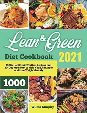 Lean and Green Diet Cookbook 2021: 1000+ Healthy & Effortless Recipes and 30-Day Meal Plan to Help You Kill Hunger and Lose Weight Quickly - Paperback