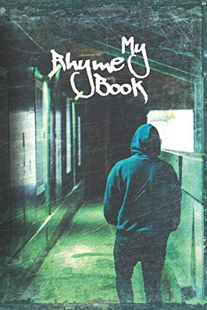 My Rhyme Book: Rap Journal, a notebook for hip hop artists to write lyrics, verses, rhymes and all ideas. [150 pages, 6x9]