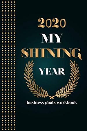 2020 My Shining Year: business goals workbook: business goals workbook