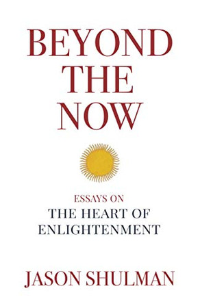 Beyond the Now: Essays on the Heart of Nonduality