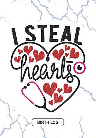I Steal Hearts - Birth Log: Keepsake Birth Log Notebook for All Obstetrician, Gynecologist, Birth Workers, Midwifery Nurse, Future Midwives, Midwife ... and Baby Catcher Valentine's day Gift