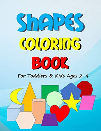 Shapes Coloring Book: Fun Learning Various Shapes   Coloring, Sketching, Shading, Writing, Tracing and Counting   Large Activity Workbook for Toddlers and Kids 2-4