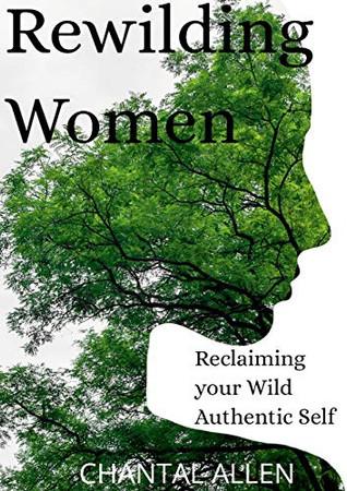 ReWilding Women: Reclaiming your Wild Authentic Self