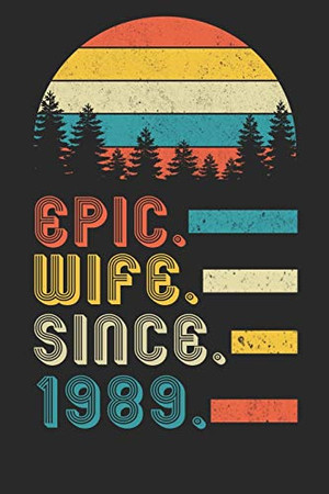 Womens Epic Wife since 1989 Notebook: 31st Wedding Anniversary Gift for Her.