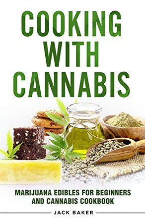 Cooking with Cannabis: Marijuana Edibles for Beginners and Cannabis Cookbook