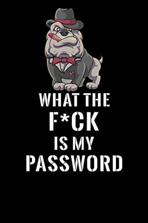 What The F*CK Is My Password, Bulldog: Password Book Log & Internet Password Organizer, Alphabetical Password Book, password book Bulldog and ... 6 x 9 inches (Internet Password Logbook)