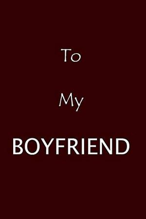 To My Boyfriend: :Gift for my Love,Boyfriend Gift Notebook ,to my boyfriend gifts,Couples Gifts for Boyfriend From Girlfriend,120 white pages (Abdelmajid)