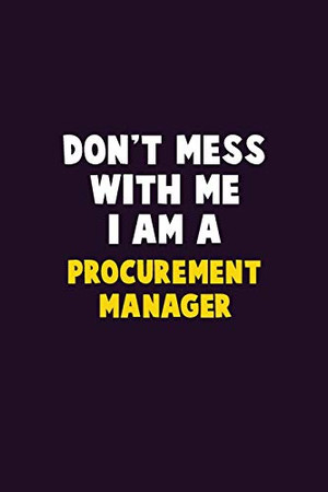 Don't Mess With Me, I Am A Procurement Manager: 6X9 Career  Pride 120 pages Writing Notebooks