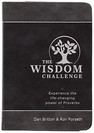 The Wisdom Challenge: Pursue. Partner. Pass It On. – Experience the Life-Changing Power of Proverbs