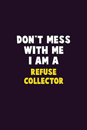 Don't Mess With Me, I Am A Refuse Collector: 6X9 Career  Pride 120 pages Writing Notebooks