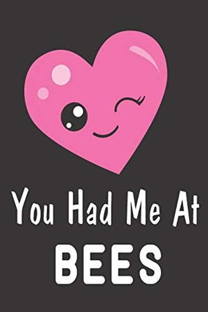 You Had Me At Bees: Bee Notebook For Apiarists and Enthusiasts