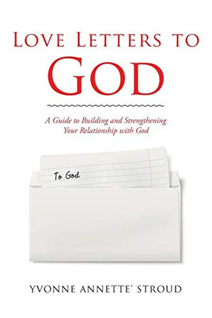 Love Letters to God: A Guide to Building and Strengthening Your Relationship with God