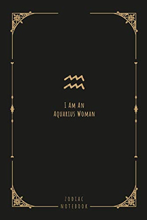 I Am An Aquarius Woman: this notebook is a nice gift for an Aquarius woman. There is ample room inside for writing notes and ideas. This paperback notebook is 6 x 9 and has 120 pages.