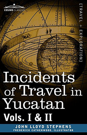 Incidents of Travel in Yucatan, Vols. I and II (Cosimo Classics)