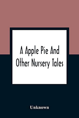 A Apple Pie And Other Nursery Tales: Forty-Eight Pages Of Illustrations