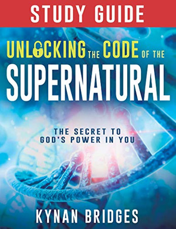Unlocking the Code of the Supernatural Study Guide: The Secret to God's Power in You