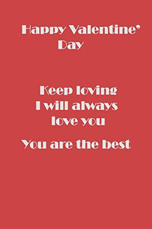 Happy Valentine's Day: I will always love you.: Valentine Diary: Keep loving, you are the best.