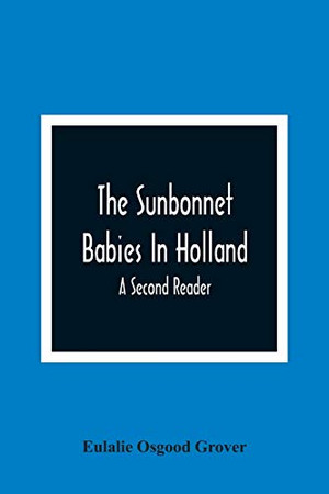 The Sunbonnet Babies In Holland; A Second Reader