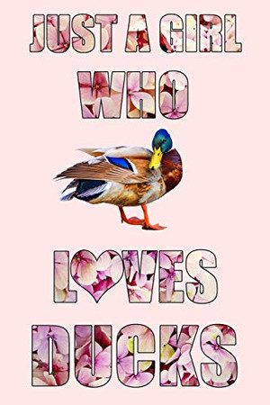 Just A Girl Who Loves Ducks: A Notebook For Girls