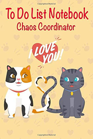 Chaos Coordinator To Do List Notebook.: To Do List Notebook With Checkboxes. | Daily Task, Meal And Fitness Planner. | Cute Cat Valentine Cover | Special Gifts.| Cream Paper. (Cat Lover)