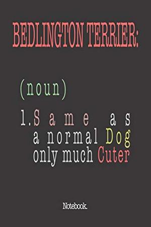Bedlington Terrier (noun) 1. Same As A Normal Dog Only Much Cuter: Notebook
