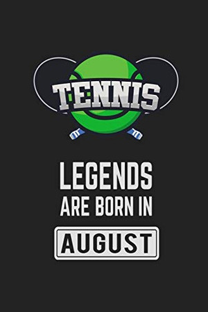 Tennis Legends Are Born In August: Tennis Notebook Gift for Kids, Boys & Girls Tennis Lovers Birthday Gift