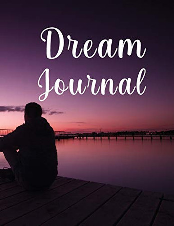 Dream Journal: Wonderful Dream Journal For Women And Men. Ideal Dream Diary And Dream Journal Notebook For All Adults. Get This Daily Journal And Have ... Dream Journal Paperback For The Whole Year.