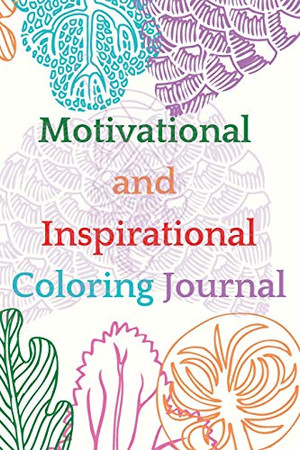 Motivational and Inspirational Coloring Journal