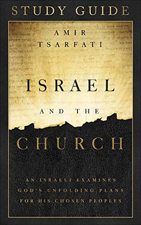 Israel and the Church Study Guide: An Israeli Examines God's Unfolding Plans for His Chosen Peoples